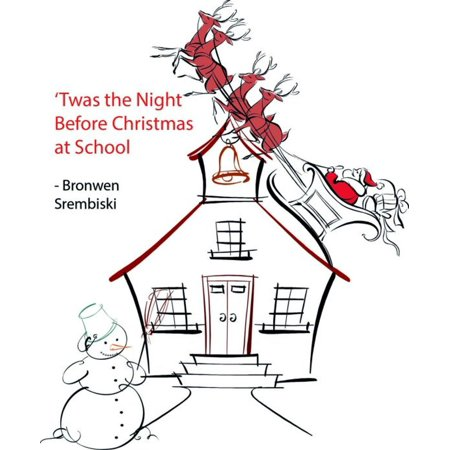 'Twas the Night Before Christmas at School - (Twas The Night Before Christmas School Version)