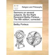 Sermons on Several Subjects. by the Right Reverend Beilby Porteus, ... the Fifth Edition, Corrected.