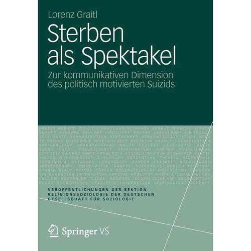 Sterben ALS Spektakel: Zur Kommunikativen Dimension Des Politisch Motivierten Suizids