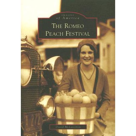 Images of America (Arcadia Publishing): The Romeo Peach Festival (American Patch)