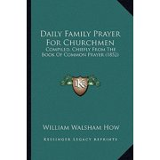 Daily Family Prayer for Churchmen : Compiled, Chiefly from the Book of Common Prayer (1852)