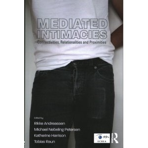 Mediated Intimacies : Connectivities, Relationalities and Proximities