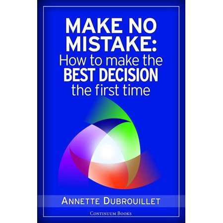 Make No Mistake: How to Make the Best Decision the First Time -