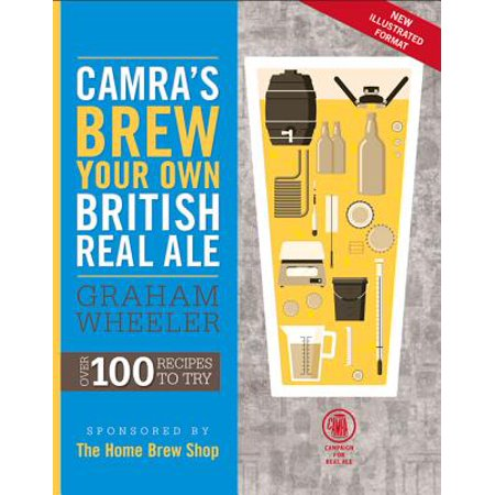 CAMRA's Brew Your Own British Real Ale : Over 100 Recipes to