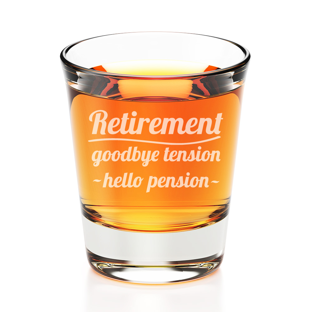 Retirement Good Tension Hello Pension Engraved Fluted Shot Glass