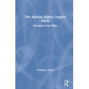 The Human Rights Graphic Novel : Drawing It Just Right (Hardcover)