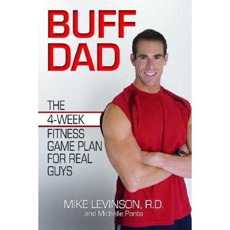 Buff Dad : The 4-Week Fitness Game Plan for Real Guys