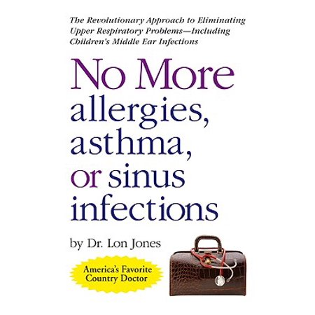No More Allergies, Asthma or Sinus Infections : The Revolutionary Diet Approach to Eliminating Upper Respiratory Problems - Including Children's Middle Ear (Convenia For Cats With Upper Respiratory Infection)