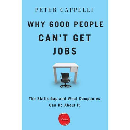 Why Good People Can't Get Job : The Skills Gap and What Companies Can Do about (Jobs For People With Good People Skills)