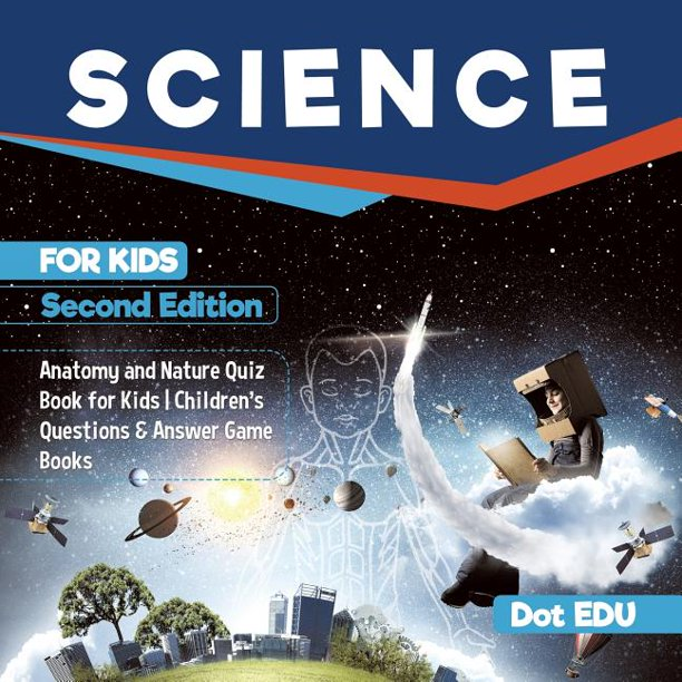 Science for Kids Second Edition Anatomy and Nature Quiz Book for Kids Children's Questions & Answer Game Books