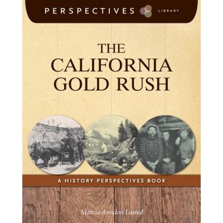 The California Gold Rush : A History Perspectives Book (California Gold Rush Books)
