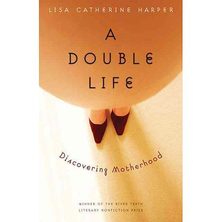 A Double Life: Discovering Motherhood by