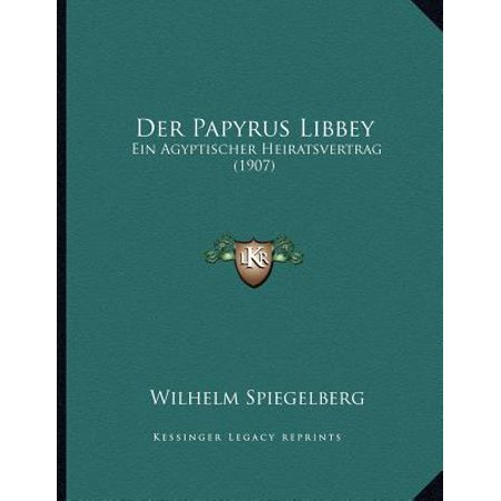 - Der Papyrus Libbey: Ein Agyptischer Heiratsvertrag (1907)