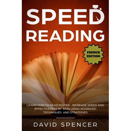 Speed Reading: Learn How to Read Faster - Increase Speed and Effectiveness by 300% Using Advanced Techniques and Strategies - eBook