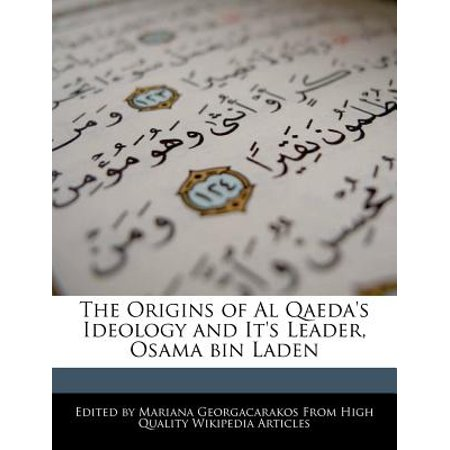 The Origins of Al Qaedas Ideology and Its Leader, Osama Bin Laden by