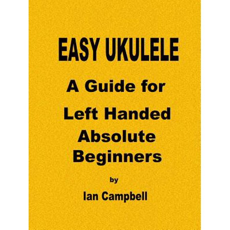 Easy Ukulele a Guide for Left Handed Absolute Beginners (Left Cartridge Guide)