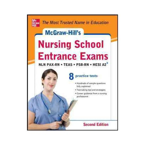 McGraw-Hill's Nursing School Entrance Exams: National League for Nursing Pre-Adminission Examination (NLN PAX-RN), Test of Essential Academic Skills (TEAS), Psychological Services Bureau (PBS) Nu