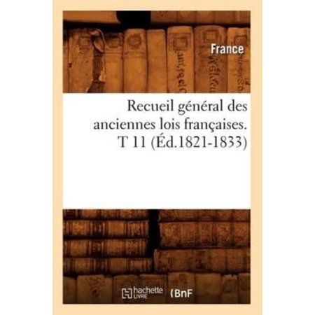 Recueil General Des Anciennes Lois Francaises  T 11  Ed 1821 1833