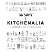 Kitchenalia : A Handbook of How Everything Works