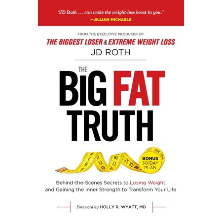 Big Fat Truth : Behind-the-Scenes Secrets to Losing Weight and Gaining the Inner Strength to Transform Your