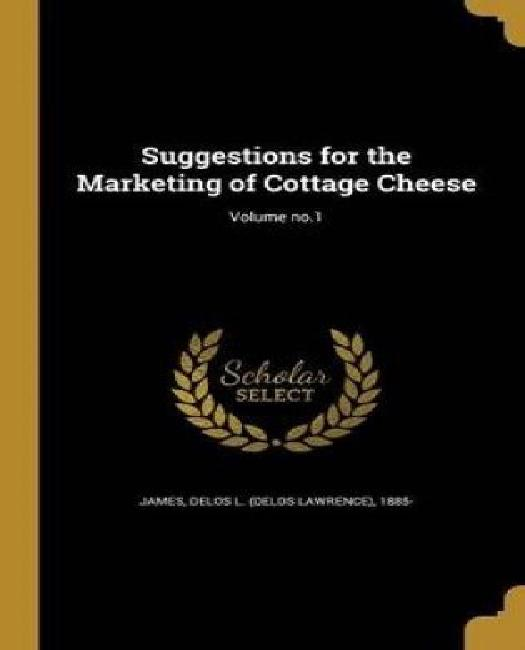 Suggestions for the Marketing of Cottage Cheese; Volume No.1 by