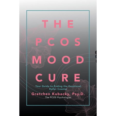 The Pcos Mood Cure : Your Guide to Ending the Emotional Roller