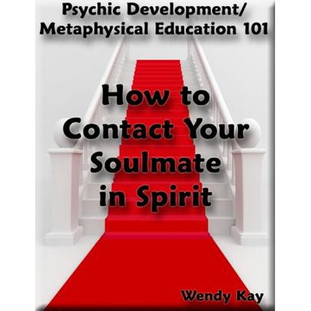 Psychic Development/Metaphysical Education 101 - How to Contact Your Soulmate in Spirit - eBook - Spirit Contact