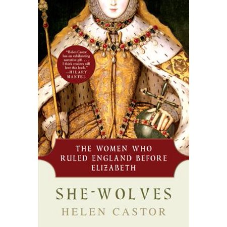 She-Wolves : The Women Who Ruled England Before (She Rules Womens Collection)