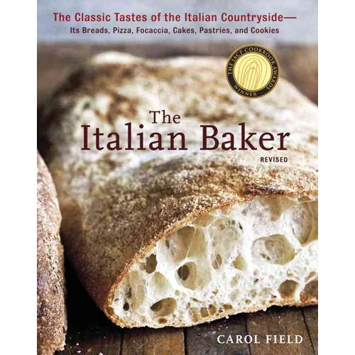 The Italian Baker: The Classic Tastes of the Italian Countryside--Its Breads, Pizza, Focaccia, Cakes, Pastries, and Cookies