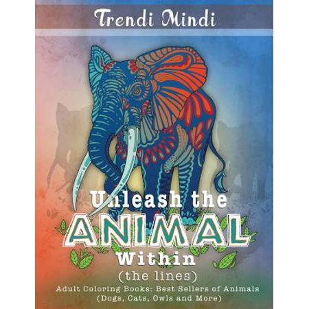 Unleash the Animal Within (the Lines) : Adult Coloring Books Best Sellers of Animals (Dogs, Cats, Owls and (Best Adult Chat App)