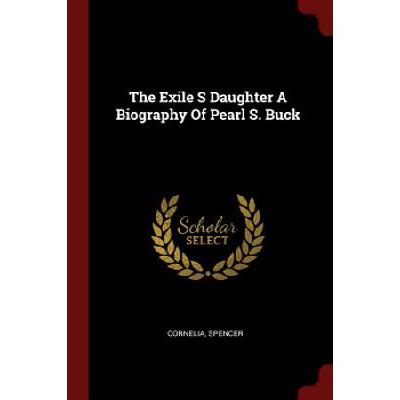 The Exile S Daughter a Biography of Pearl S. Buck (Pearls Buck House)