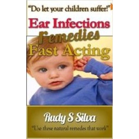 Fast Acting Ear Infection Remedies - eBook