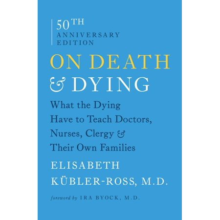 On Death & Dying : What the Dying Have to Teach Doctors, Nurses, Clergy & Their Own Families
