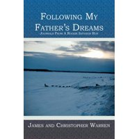 Following My Father's Dreams : Journals from a Rookie Iditarod Run