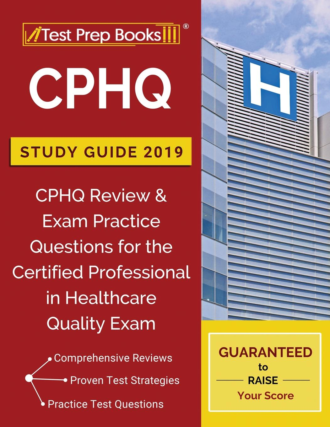 CPHQ Study Guide 2019: CPHQ Review & Exam Practice Questions for the  Certified Professional in Healthcare Quality Exam (Paperback)