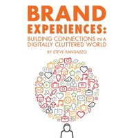Brand Experiences: Building Connections in a Digitally Cluttered World (Hardcover)