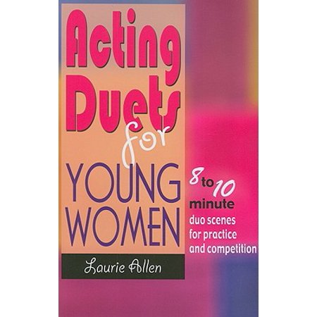 Acting Duets for Young Women : 8 to 10 Minute Duo Scenes for Practice and (Dramatic Duet Acting Scenes For Two Females)