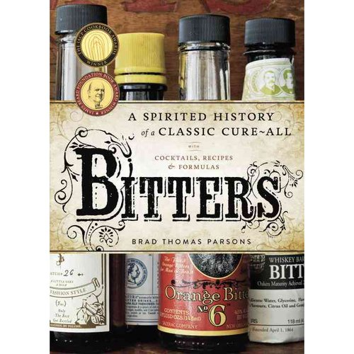 Bitters: A Spirited History of a Classic Cure-All: With Cocktails, Recipes & Formulas