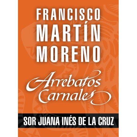 Arrebatos carnales. Sor Juana Inés de la Cruz -