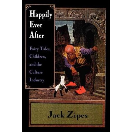 Happily Ever After : Fairy Tales, Children, and the Culture (Happily Ever After Fairy Tales For Every Child)