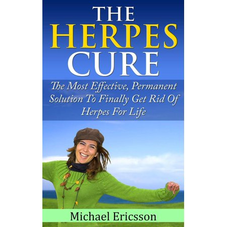 Herpes Cure: The Most Effective, Permanent Solution To Finally Get Rid Of  Herpes For Life - eBook