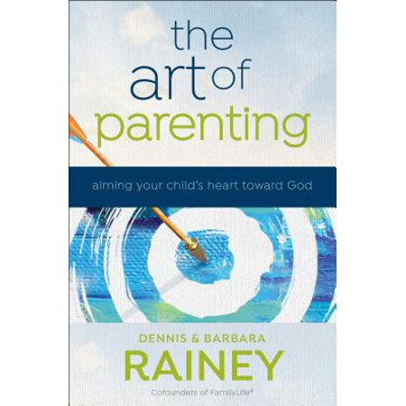 The Art of Parenting : Aiming Your Child's Heart Toward (The Art Of Kiltmaking By Barbara Tewksbury)