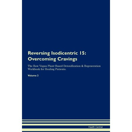 Reversing Isodicentric 15 : Overcoming Cravings The Raw Vegan Plant-Based Detoxification & Regeneration Workbook for Healing Patients. Volume 3