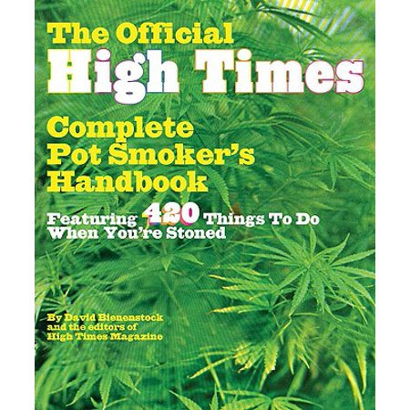 The Official High Times Pot Smokers Handbook : Featuring 420 Things to do When You're - 420 Page Color