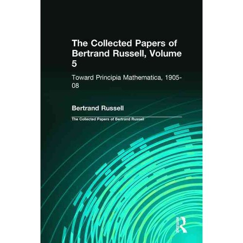 "The Collected Papers of Bertrand Russell: Toward ""Principia Mathematica"" 1905-08"