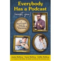 Everybody Has a Podcast (Except You): A How-To Guide from the First Family of Podcasting (Hardcover)