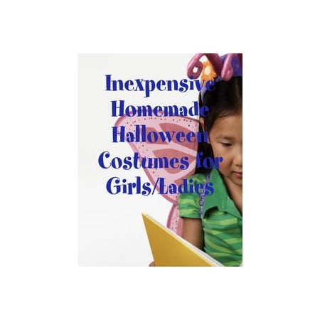 Inexpensive Homemade Halloween Costumes for Girls/Ladies - eBook - Cool Homemade Halloween Stuff