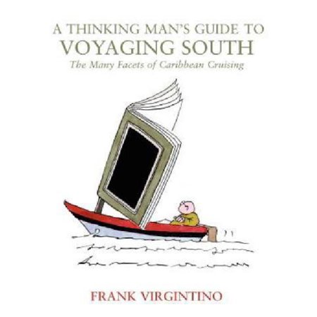 A Thinking Man's Guide to Voyaging South: The Many Facets of Caribbean Cruising