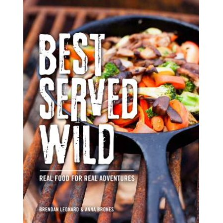 Best Served Wild : Real Food for Real Adventures (Best Finger Foods To Serve At A Party)