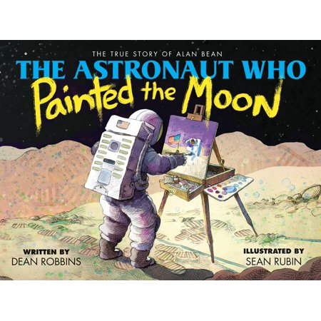The Astronaut Who Painted the Moon: The True Story of Alan Bean ()